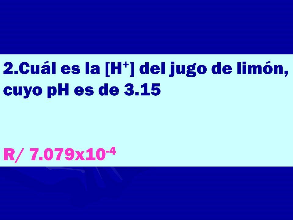 2.Cuál es la [H+] del jugo de limón, cuyo pH es de 3.15